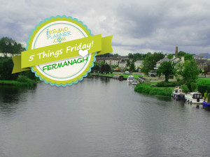 5 Things Friday Fermanagh